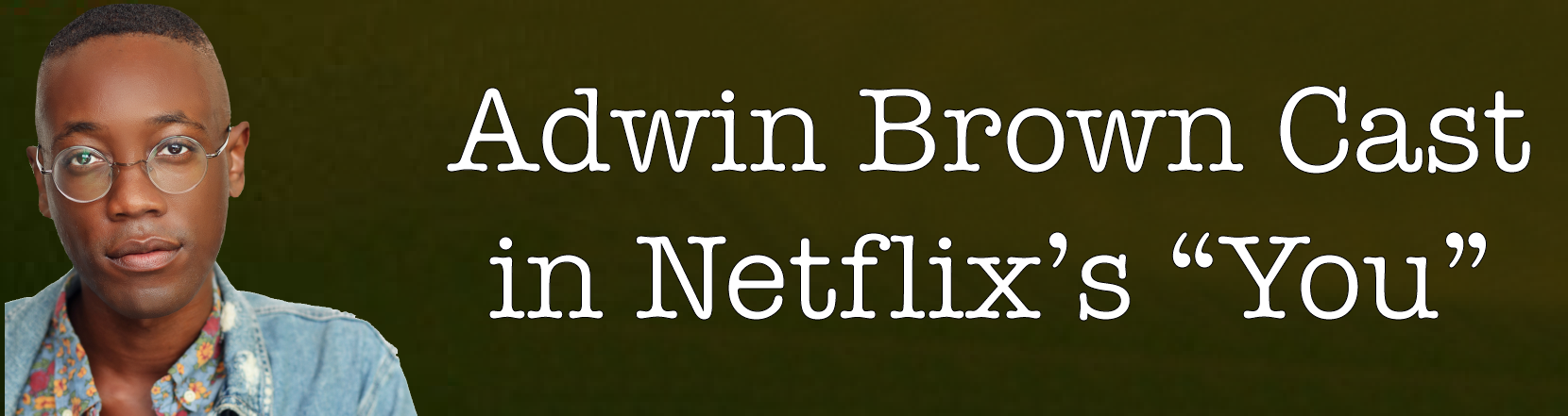 "Adwin Brown Cast in Netflix's ""You"""